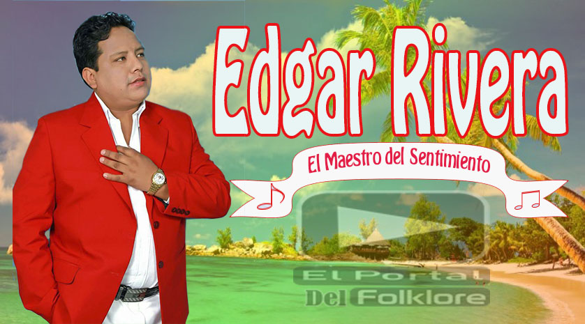 Edgar Rivera el maestro del sentimiento estrena video clip en este 2019
